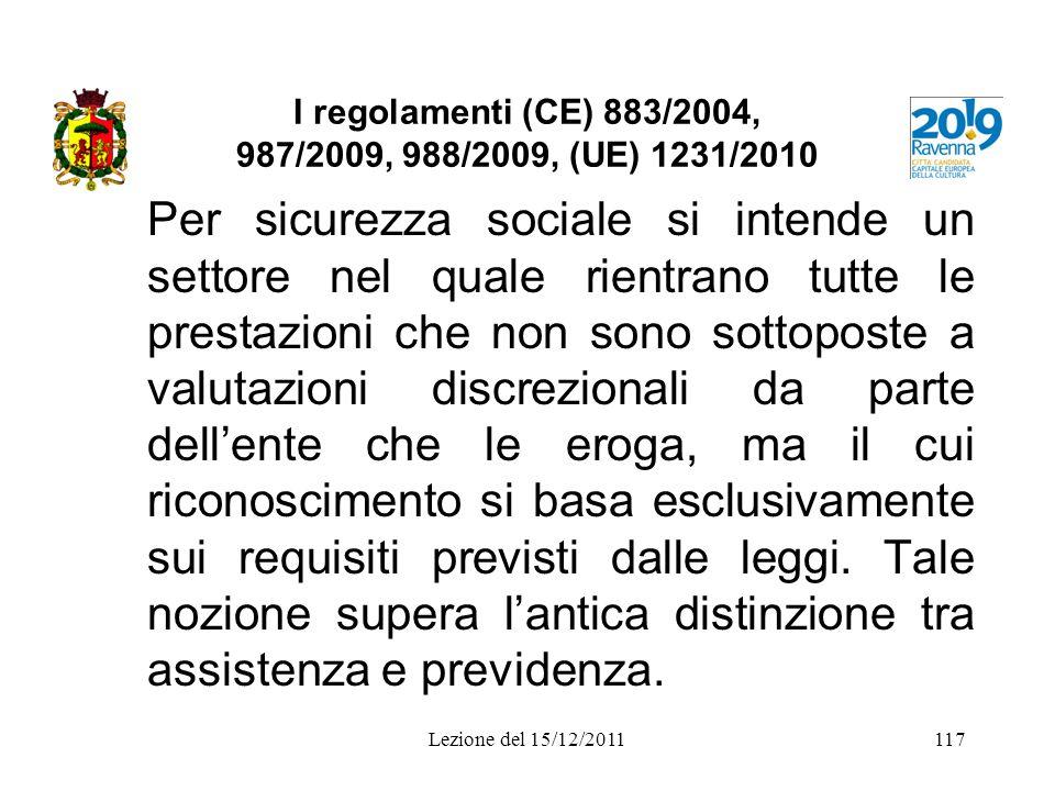 I regolamenti (CE) 883/2004, 987/2009, 988/2009, (UE) 1231/2010 Per sicurezza sociale si intende un settore nel quale rientrano tutte le prestazioni c