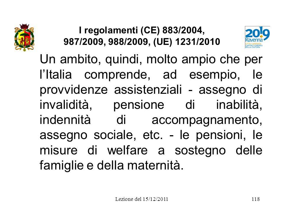 I regolamenti (CE) 883/2004, 987/2009, 988/2009, (UE) 1231/2010 Un ambito, quindi, molto ampio che per lItalia comprende, ad esempio, le provvidenze a