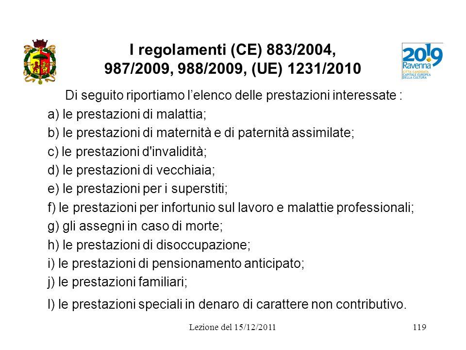 I regolamenti (CE) 883/2004, 987/2009, 988/2009, (UE) 1231/2010 Di seguito riportiamo lelenco delle prestazioni interessate : a) le prestazioni di mal