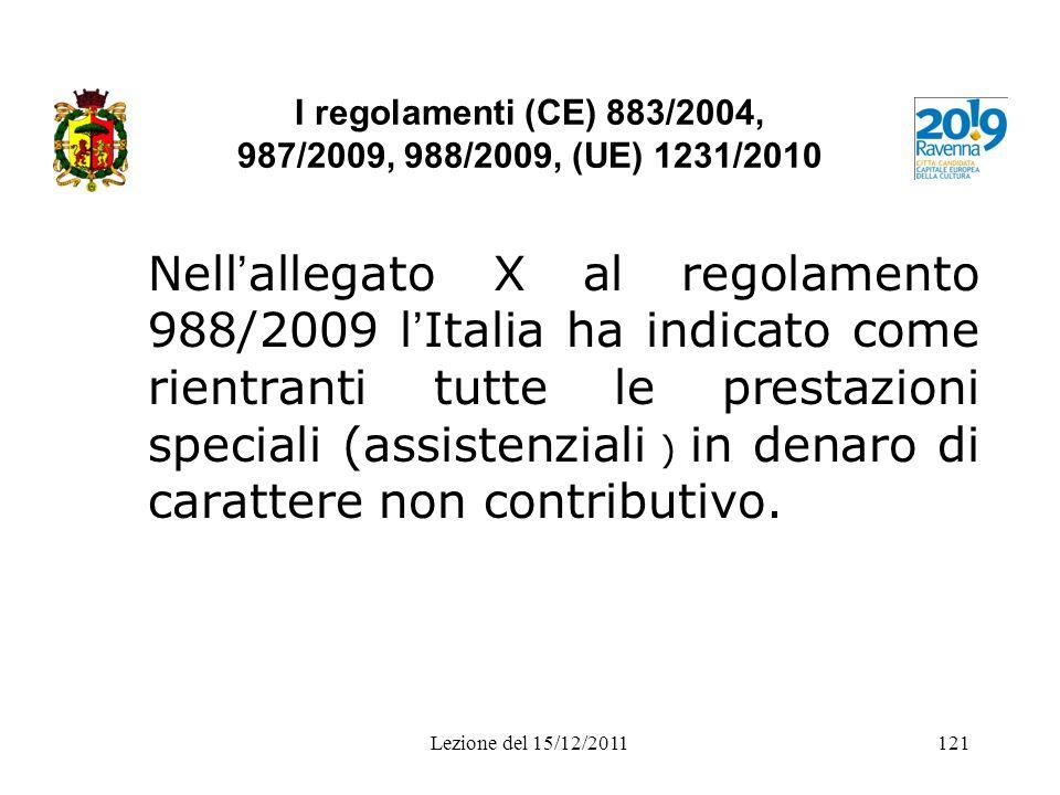 I regolamenti (CE) 883/2004, 987/2009, 988/2009, (UE) 1231/2010 Nell allegato X al regolamento 988/2009 l Italia ha indicato come rientranti tutte le