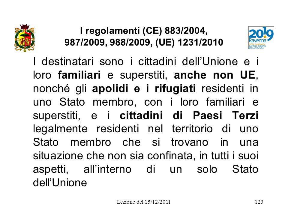 I regolamenti (CE) 883/2004, 987/2009, 988/2009, (UE) 1231/2010 I destinatari sono i cittadini dellUnione e i loro familiari e superstiti, anche non U