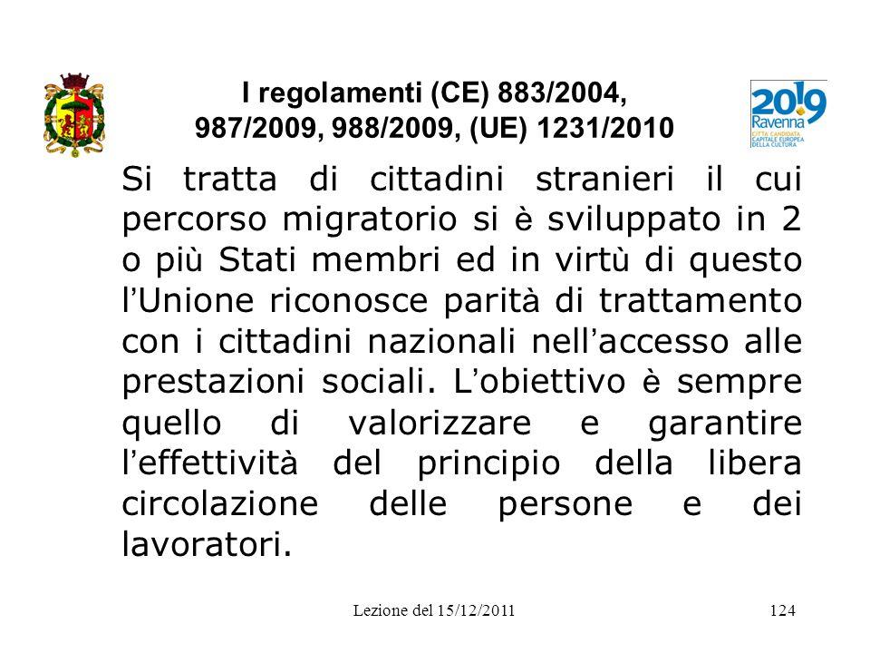 I regolamenti (CE) 883/2004, 987/2009, 988/2009, (UE) 1231/2010 Si tratta di cittadini stranieri il cui percorso migratorio si è sviluppato in 2 o pi