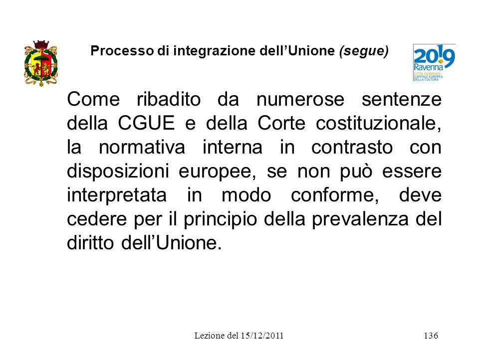Processo di integrazione dellUnione (segue) Come ribadito da numerose sentenze della CGUE e della Corte costituzionale, la normativa interna in contra