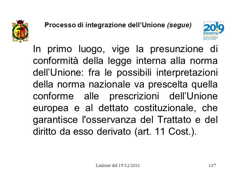 Processo di integrazione dellUnione (segue) In primo luogo, vige la presunzione di conformità della legge interna alla norma dellUnione: fra le possib