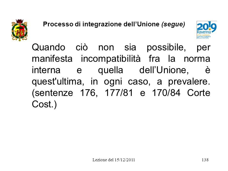 Processo di integrazione dellUnione (segue) Quando ciò non sia possibile, per manifesta incompatibilità fra la norma interna e quella dellUnione, è qu