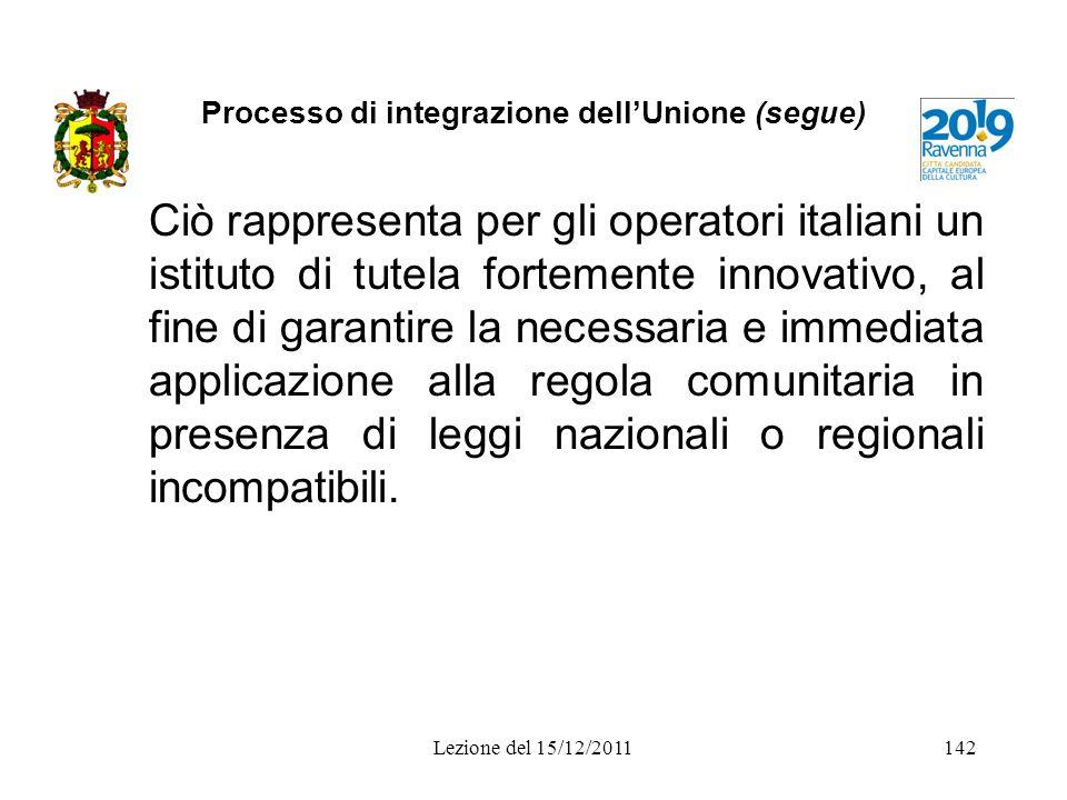 Processo di integrazione dellUnione (segue) Ciò rappresenta per gli operatori italiani un istituto di tutela fortemente innovativo, al fine di garanti