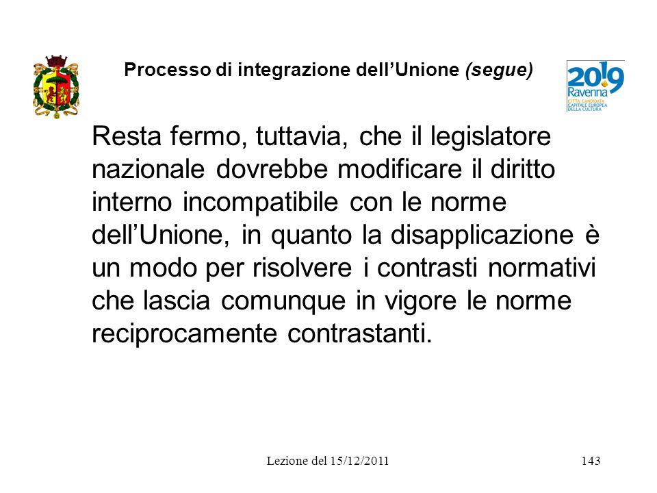 Processo di integrazione dellUnione (segue) Resta fermo, tuttavia, che il legislatore nazionale dovrebbe modificare il diritto interno incompatibile c