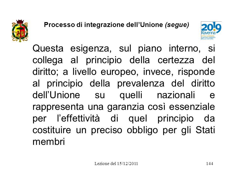 Processo di integrazione dellUnione (segue) Questa esigenza, sul piano interno, si collega al principio della certezza del diritto; a livello europeo,