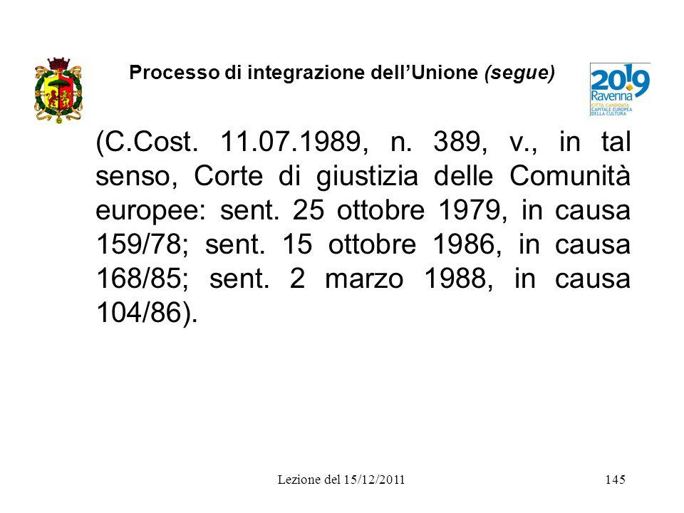 Processo di integrazione dellUnione (segue) (C.Cost. 11.07.1989, n. 389, v., in tal senso, Corte di giustizia delle Comunità europee: sent. 25 ottobre