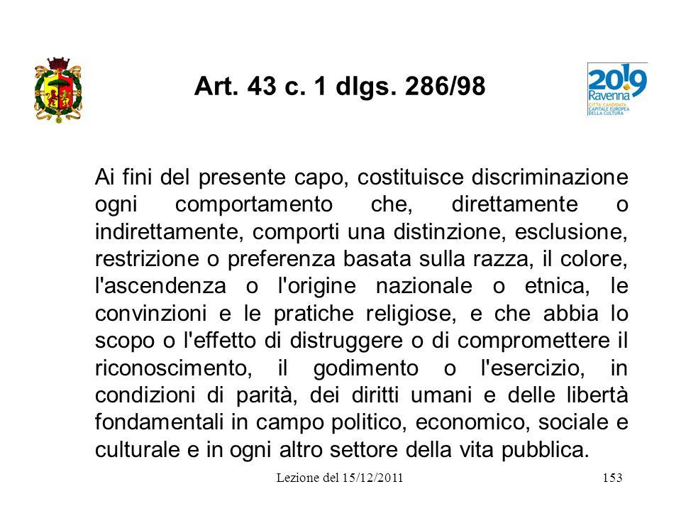 Art. 43 c. 1 dlgs. 286/98 Ai fini del presente capo, costituisce discriminazione ogni comportamento che, direttamente o indirettamente, comporti una d
