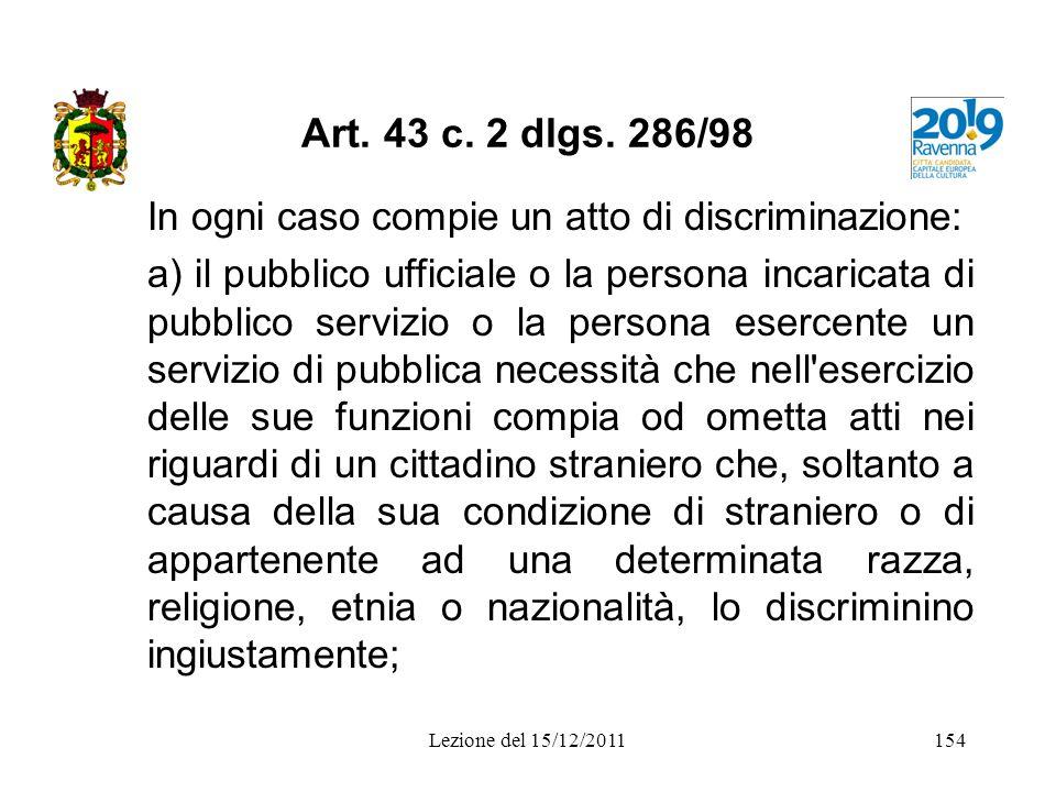 Art. 43 c. 2 dlgs. 286/98 In ogni caso compie un atto di discriminazione: a) il pubblico ufficiale o la persona incaricata di pubblico servizio o la p