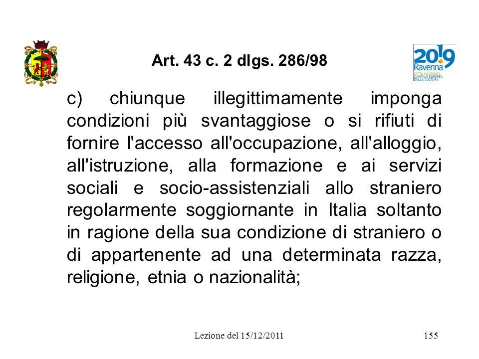 Art. 43 c. 2 dlgs. 286/98 c) chiunque illegittimamente imponga condizioni più svantaggiose o si rifiuti di fornire l'accesso all'occupazione, all'allo