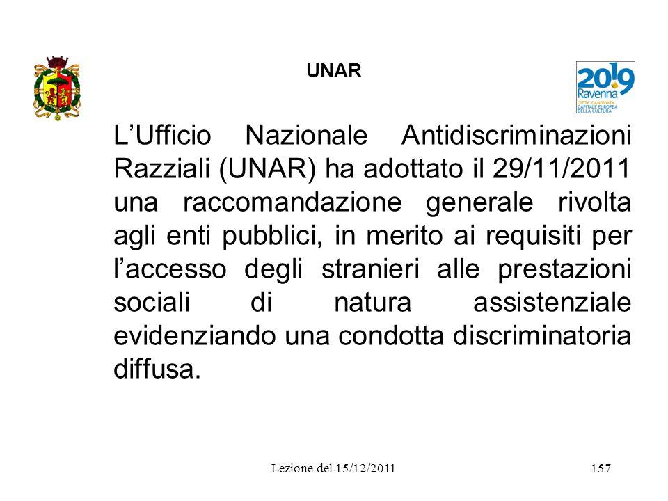 UNAR LUfficio Nazionale Antidiscriminazioni Razziali (UNAR) ha adottato il 29/11/2011 una raccomandazione generale rivolta agli enti pubblici, in meri