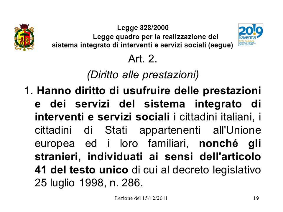 Lezione del 15/12/201119 Legge 328/2000 Legge quadro per la realizzazione del sistema integrato di interventi e servizi sociali (segue) Art. 2. (Dirit