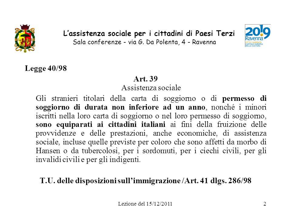 Lezione del 15/12/20112 Lassistenza sociale per i cittadini di Paesi Terzi Sala conferenze - via G. Da Polenta, 4 - Ravenna Legge 40/98 Art. 39 Assist