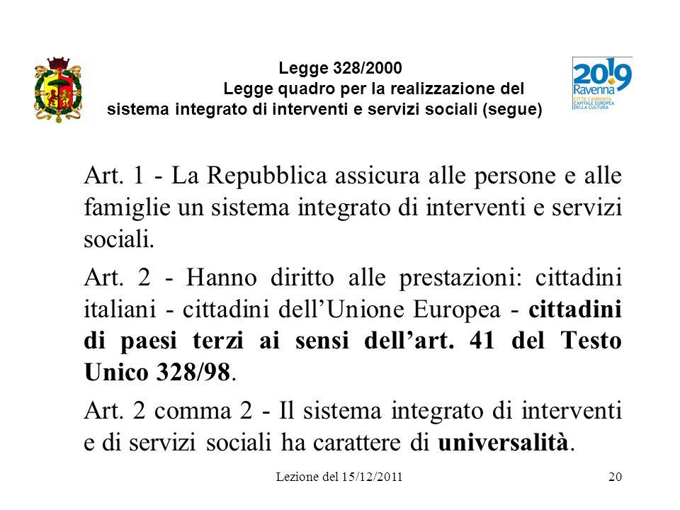 Lezione del 15/12/201120 Legge 328/2000 Legge quadro per la realizzazione del sistema integrato di interventi e servizi sociali (segue) Art. 1 - La Re