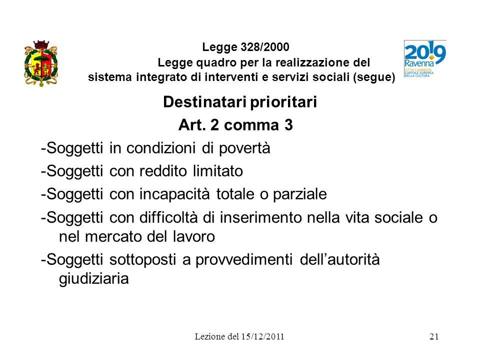 Lezione del 15/12/201121 Legge 328/2000 Legge quadro per la realizzazione del sistema integrato di interventi e servizi sociali (segue) Destinatari pr