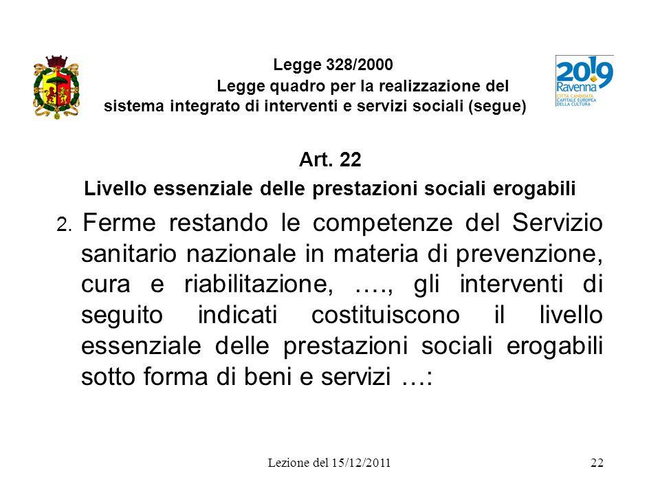 Lezione del 15/12/201122 Legge 328/2000 Legge quadro per la realizzazione del sistema integrato di interventi e servizi sociali (segue) Art. 22 Livell