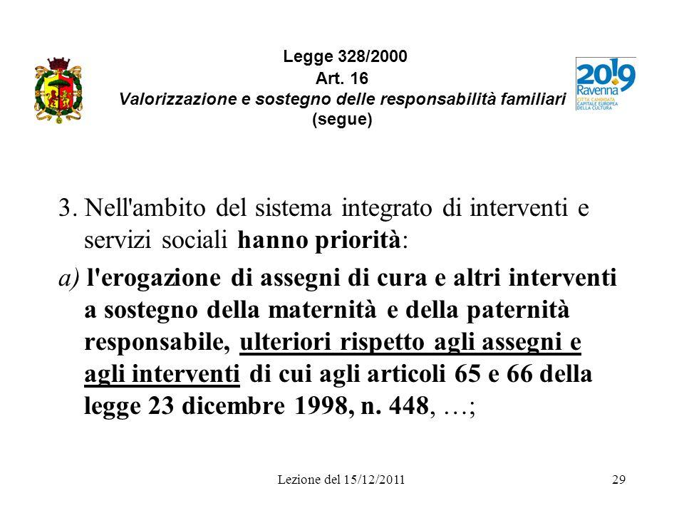 Lezione del 15/12/201129 Legge 328/2000 Art. 16 Valorizzazione e sostegno delle responsabilità familiari (segue) 3. Nell'ambito del sistema integrato