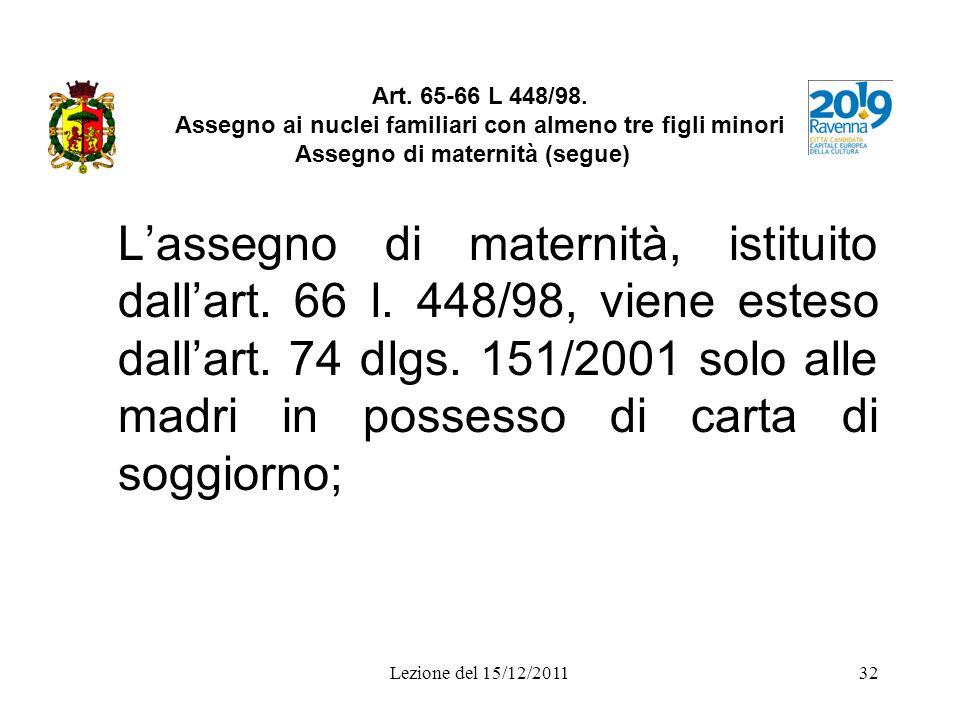 Lezione del 15/12/201132 Art. 65-66 L 448/98. Assegno ai nuclei familiari con almeno tre figli minori Assegno di maternità (segue) Lassegno di materni