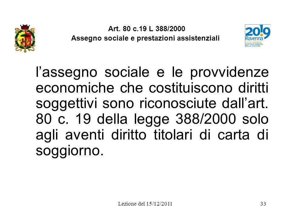 Lezione del 15/12/201133 Art. 80 c.19 L 388/2000 Assegno sociale e prestazioni assistenziali lassegno sociale e le provvidenze economiche che costitui