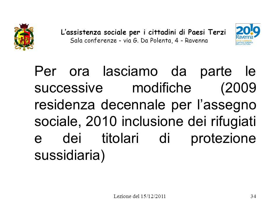 Lezione del 15/12/201134 Lassistenza sociale per i cittadini di Paesi Terzi Sala conferenze - via G. Da Polenta, 4 - Ravenna Per ora lasciamo da parte