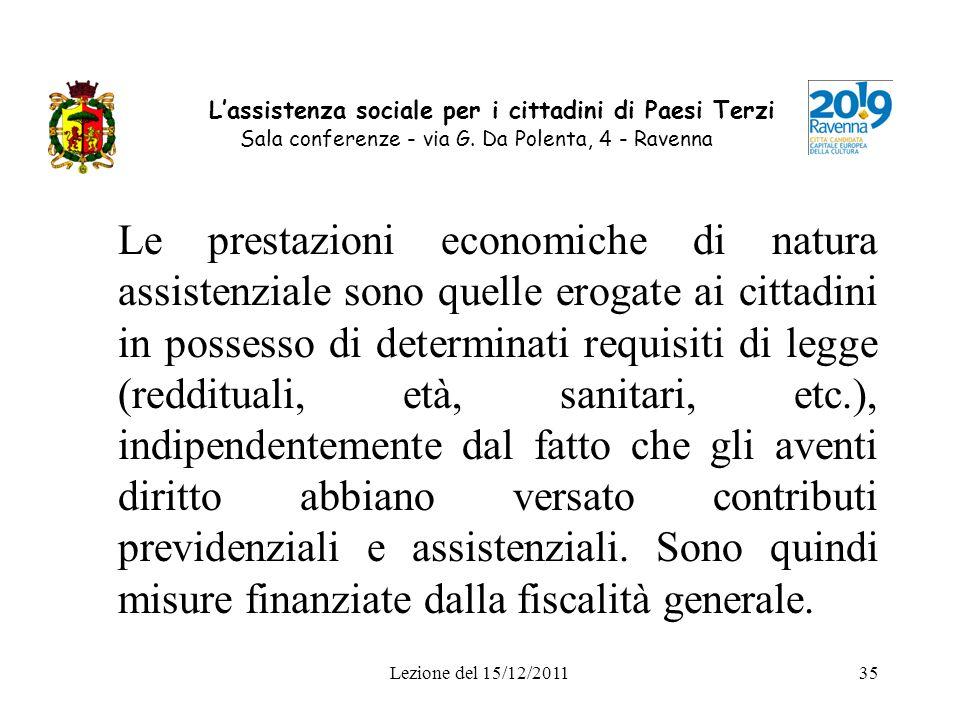 Lezione del 15/12/201135 Lassistenza sociale per i cittadini di Paesi Terzi Sala conferenze - via G. Da Polenta, 4 - Ravenna Le prestazioni economiche