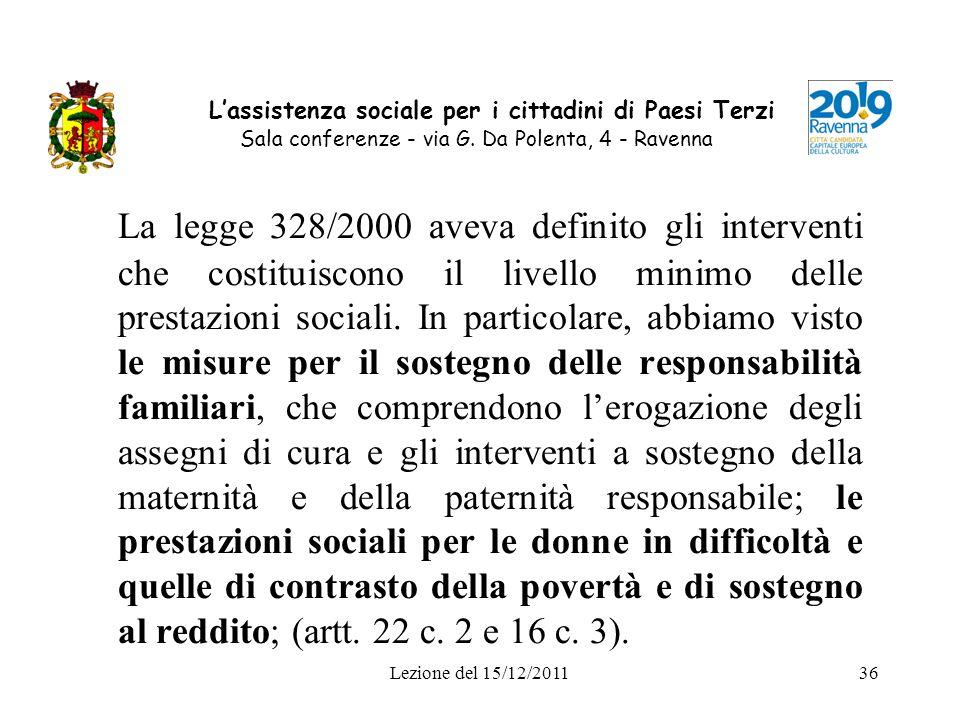 Lezione del 15/12/201136 Lassistenza sociale per i cittadini di Paesi Terzi Sala conferenze - via G. Da Polenta, 4 - Ravenna La legge 328/2000 aveva d