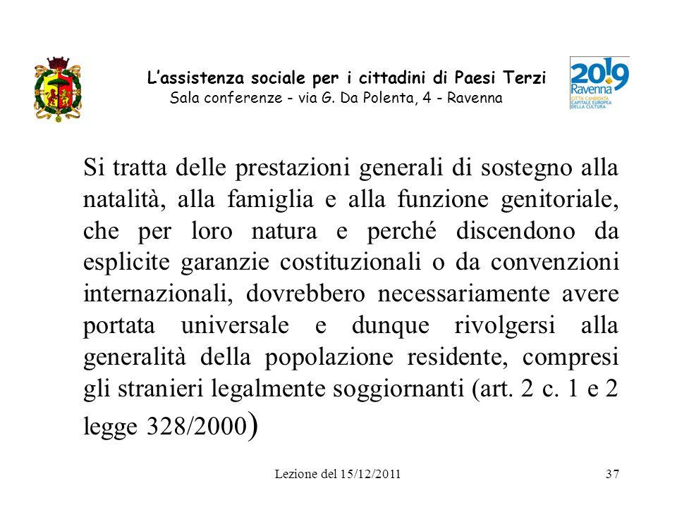 Lezione del 15/12/201137 Lassistenza sociale per i cittadini di Paesi Terzi Sala conferenze - via G. Da Polenta, 4 - Ravenna Si tratta delle prestazio