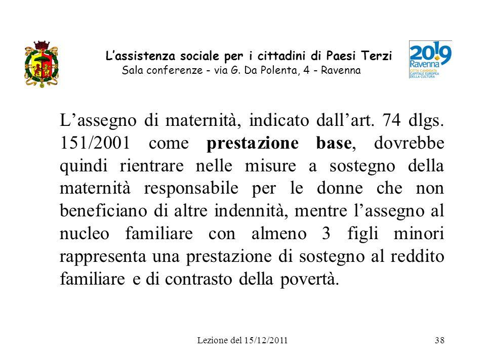 Lezione del 15/12/201138 Lassistenza sociale per i cittadini di Paesi Terzi Sala conferenze - via G. Da Polenta, 4 - Ravenna Lassegno di maternità, in