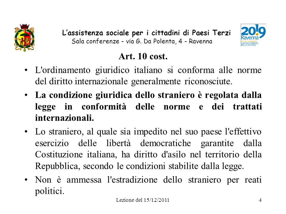 Lezione del 15/12/20114 Lassistenza sociale per i cittadini di Paesi Terzi Sala conferenze - via G. Da Polenta, 4 - Ravenna Art. 10 cost. L'ordinament