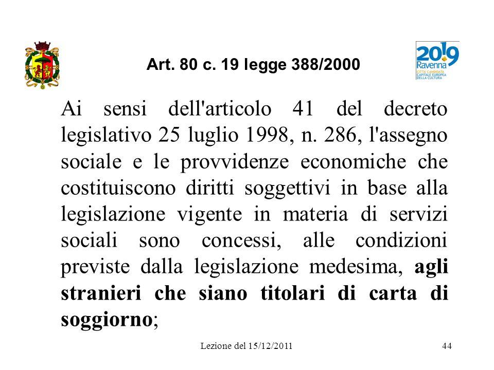 Lezione del 15/12/201144 Art. 80 c. 19 legge 388/2000 Ai sensi dell'articolo 41 del decreto legislativo 25 luglio 1998, n. 286, l'assegno sociale e le