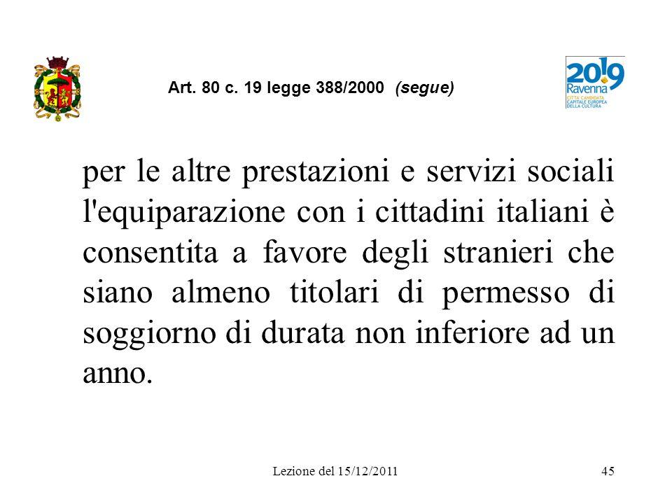 Lezione del 15/12/201145 Art. 80 c. 19 legge 388/2000 (segue) per le altre prestazioni e servizi sociali l'equiparazione con i cittadini italiani è co