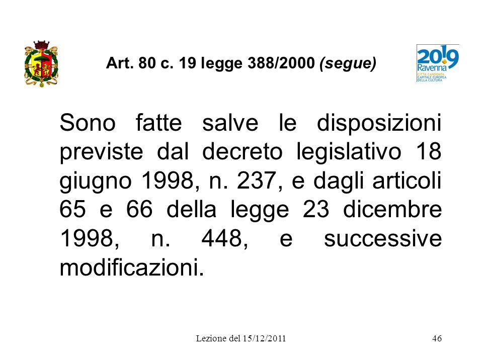 Art. 80 c. 19 legge 388/2000 (segue) Sono fatte salve le disposizioni previste dal decreto legislativo 18 giugno 1998, n. 237, e dagli articoli 65 e 6