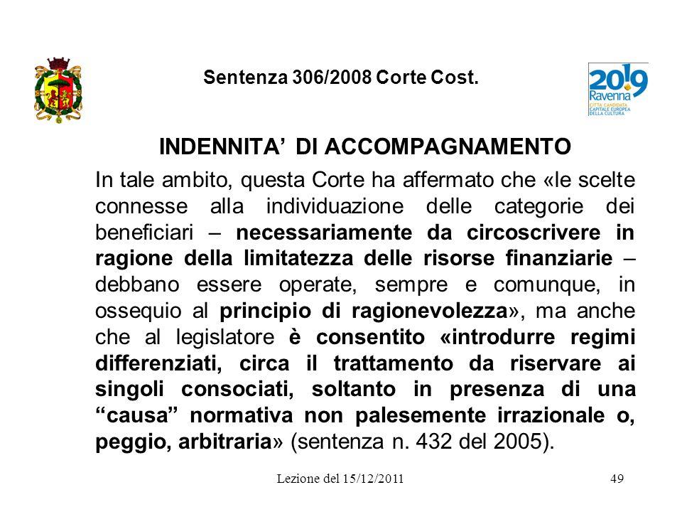 Sentenza 306/2008 Corte Cost. INDENNITA DI ACCOMPAGNAMENTO In tale ambito, questa Corte ha affermato che «le scelte connesse alla individuazione delle