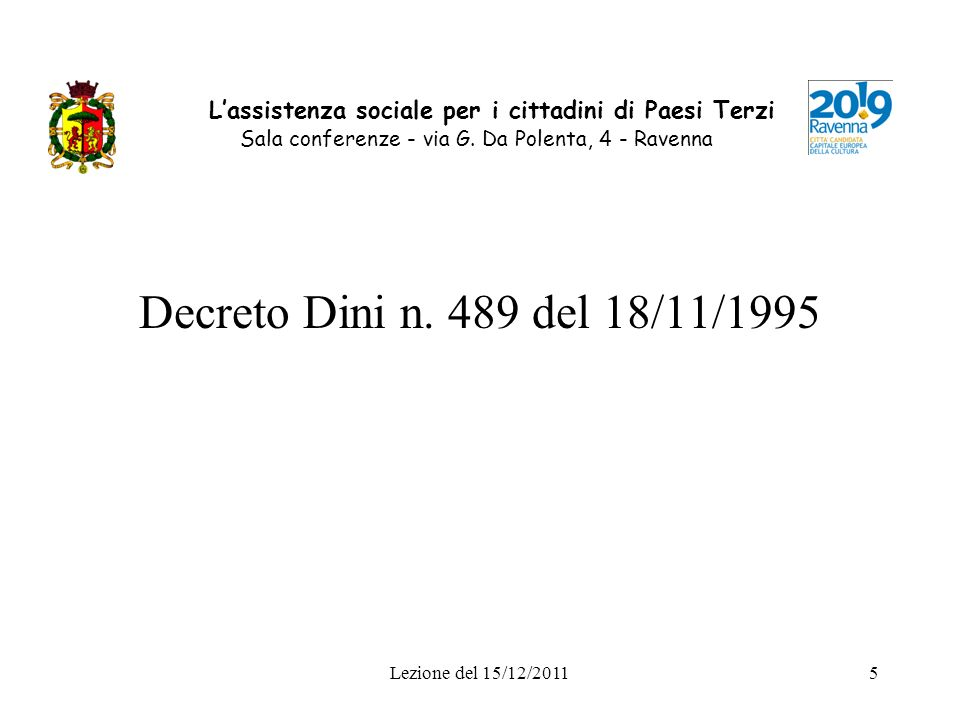 Lezione del 15/12/20115 Lassistenza sociale per i cittadini di Paesi Terzi Sala conferenze - via G. Da Polenta, 4 - Ravenna Decreto Dini n. 489 del 18