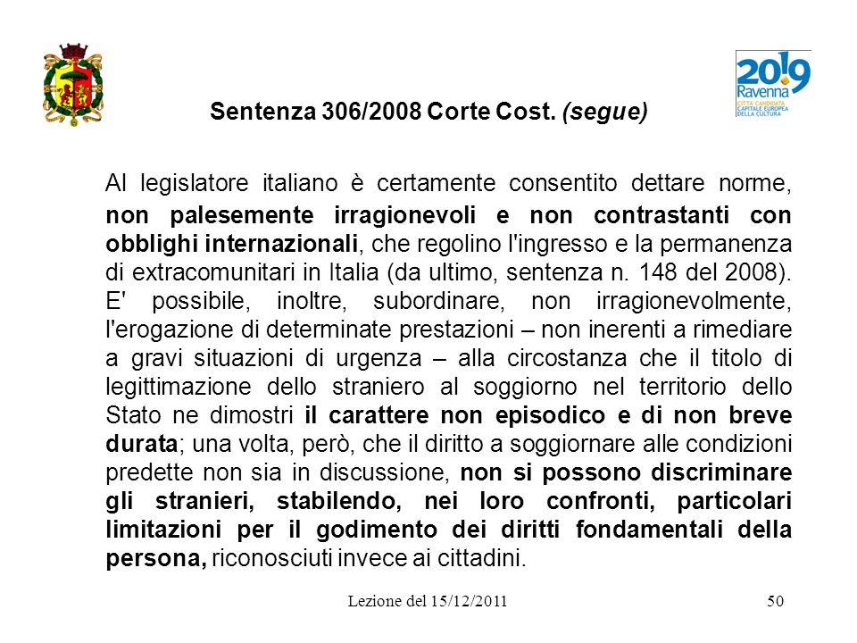 Sentenza 306/2008 Corte Cost. (segue) Al legislatore italiano è certamente consentito dettare norme, non palesemente irragionevoli e non contrastanti