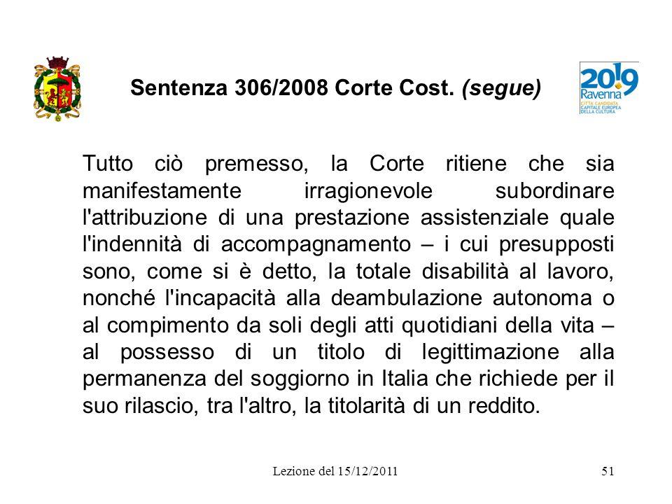 Sentenza 306/2008 Corte Cost. (segue) Tutto ciò premesso, la Corte ritiene che sia manifestamente irragionevole subordinare l'attribuzione di una pres