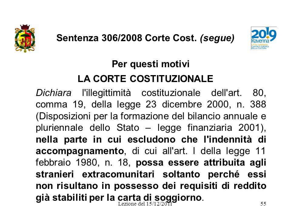 Sentenza 306/2008 Corte Cost. (segue) Per questi motivi LA CORTE COSTITUZIONALE Dichiara l'illegittimità costituzionale dell'art. 80, comma 19, della