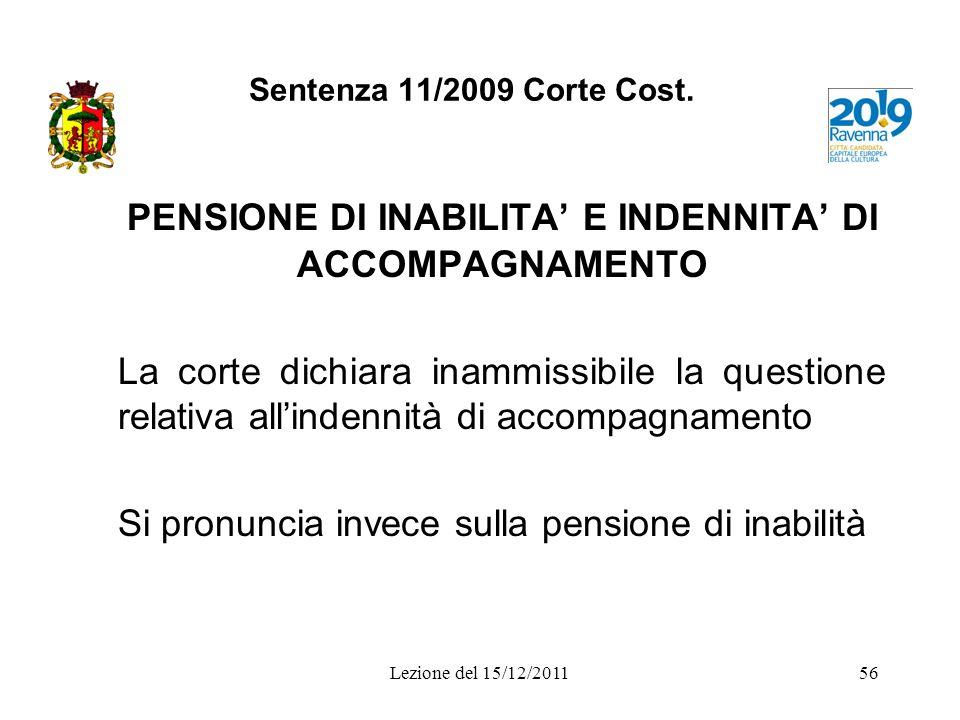 Sentenza 11/2009 Corte Cost. PENSIONE DI INABILITA E INDENNITA DI ACCOMPAGNAMENTO La corte dichiara inammissibile la questione relativa allindennità d