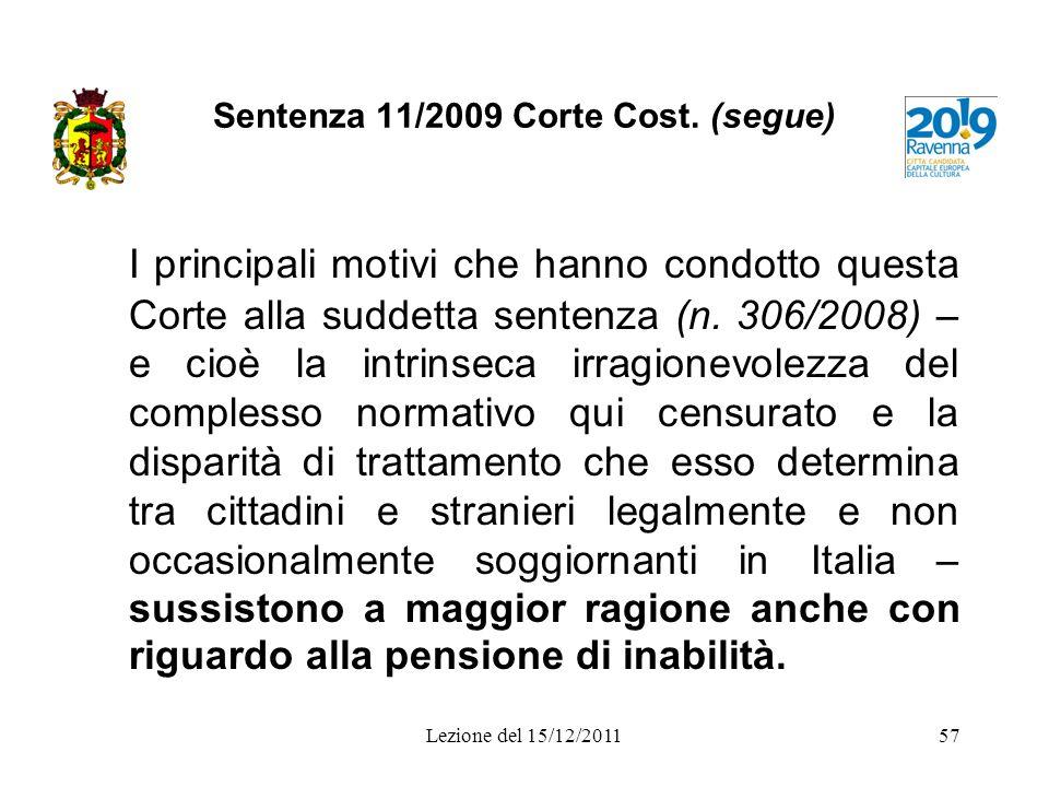 Sentenza 11/2009 Corte Cost. (segue) I principali motivi che hanno condotto questa Corte alla suddetta sentenza (n. 306/2008) – e cioè la intrinseca i