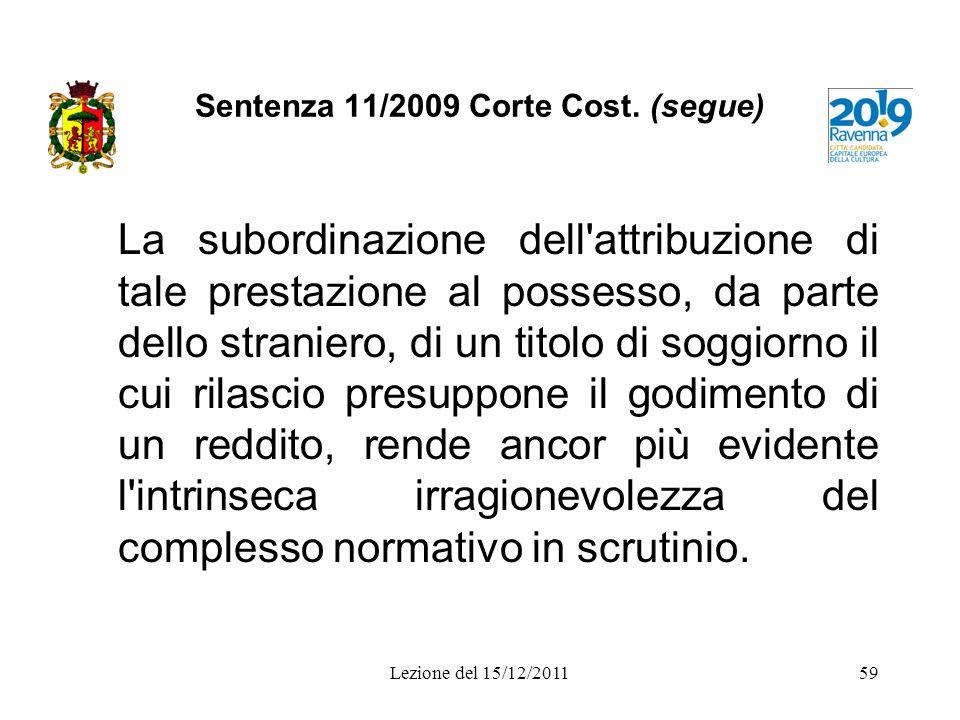 Sentenza 11/2009 Corte Cost. (segue) La subordinazione dell'attribuzione di tale prestazione al possesso, da parte dello straniero, di un titolo di so