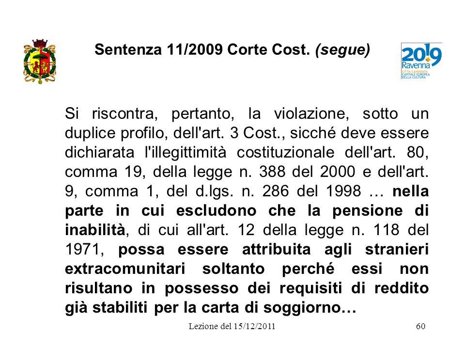 Sentenza 11/2009 Corte Cost. (segue) Si riscontra, pertanto, la violazione, sotto un duplice profilo, dell'art. 3 Cost., sicché deve essere dichiarata