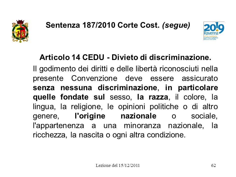 Sentenza 187/2010 Corte Cost. (segue) Articolo 14 CEDU - Divieto di discriminazione. Il godimento dei diritti e delle libertà riconosciuti nella prese