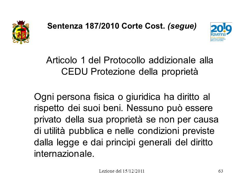 Sentenza 187/2010 Corte Cost. (segue) Articolo 1 del Protocollo addizionale alla CEDU Protezione della proprietà Ogni persona fisica o giuridica ha di