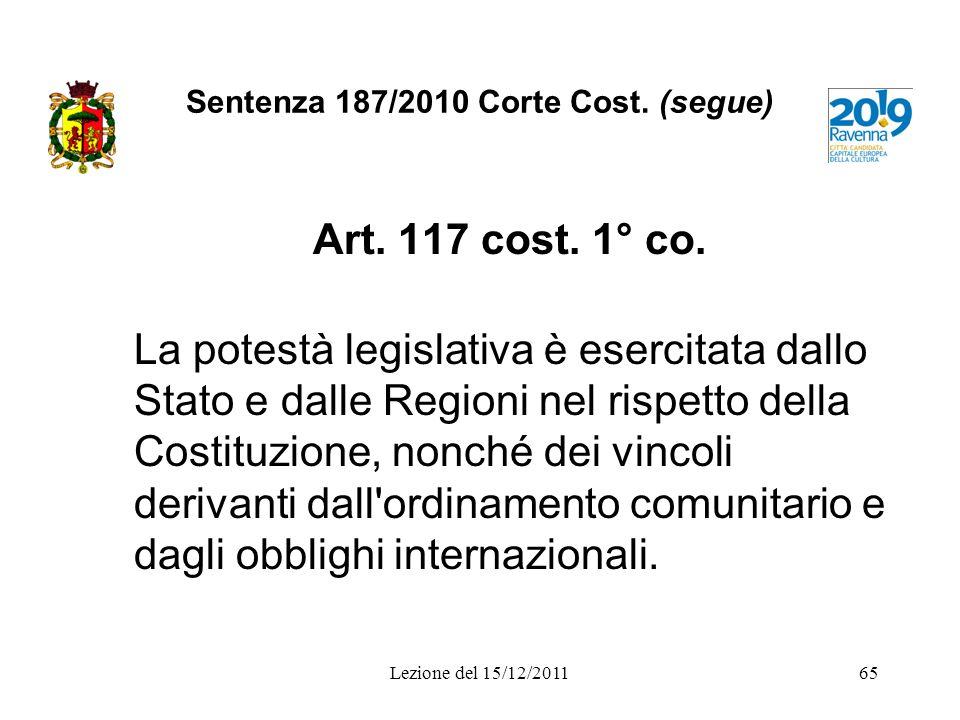 Sentenza 187/2010 Corte Cost. (segue) Art. 117 cost. 1° co. La potestà legislativa è esercitata dallo Stato e dalle Regioni nel rispetto della Costitu