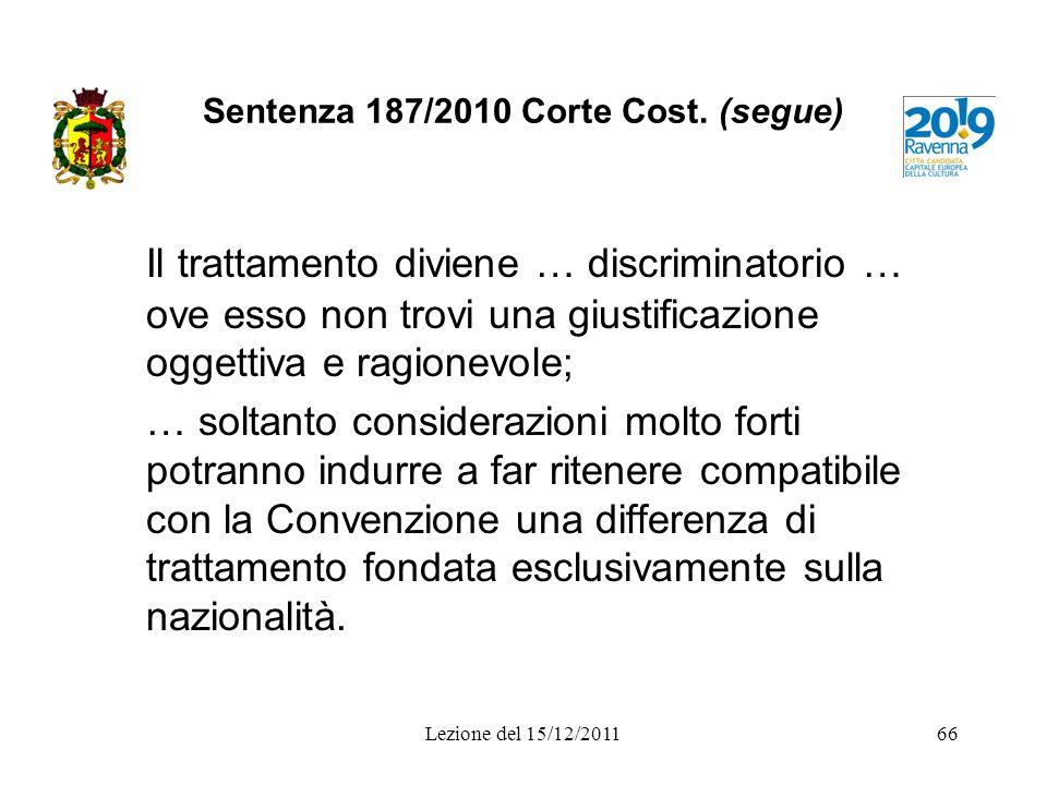 Sentenza 187/2010 Corte Cost. (segue) Il trattamento diviene … discriminatorio … ove esso non trovi una giustificazione oggettiva e ragionevole; … sol