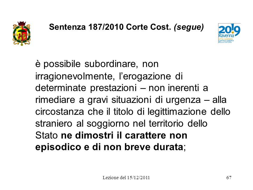 Sentenza 187/2010 Corte Cost. (segue) è possibile subordinare, non irragionevolmente, lerogazione di determinate prestazioni – non inerenti a rimediar