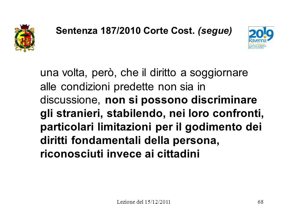 Sentenza 187/2010 Corte Cost. (segue) una volta, però, che il diritto a soggiornare alle condizioni predette non sia in discussione, non si possono di