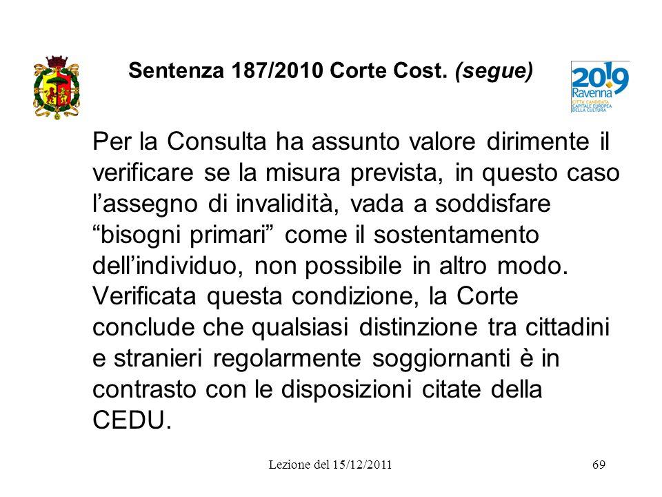 Sentenza 187/2010 Corte Cost. (segue) Per la Consulta ha assunto valore dirimente il verificare se la misura prevista, in questo caso lassegno di inva